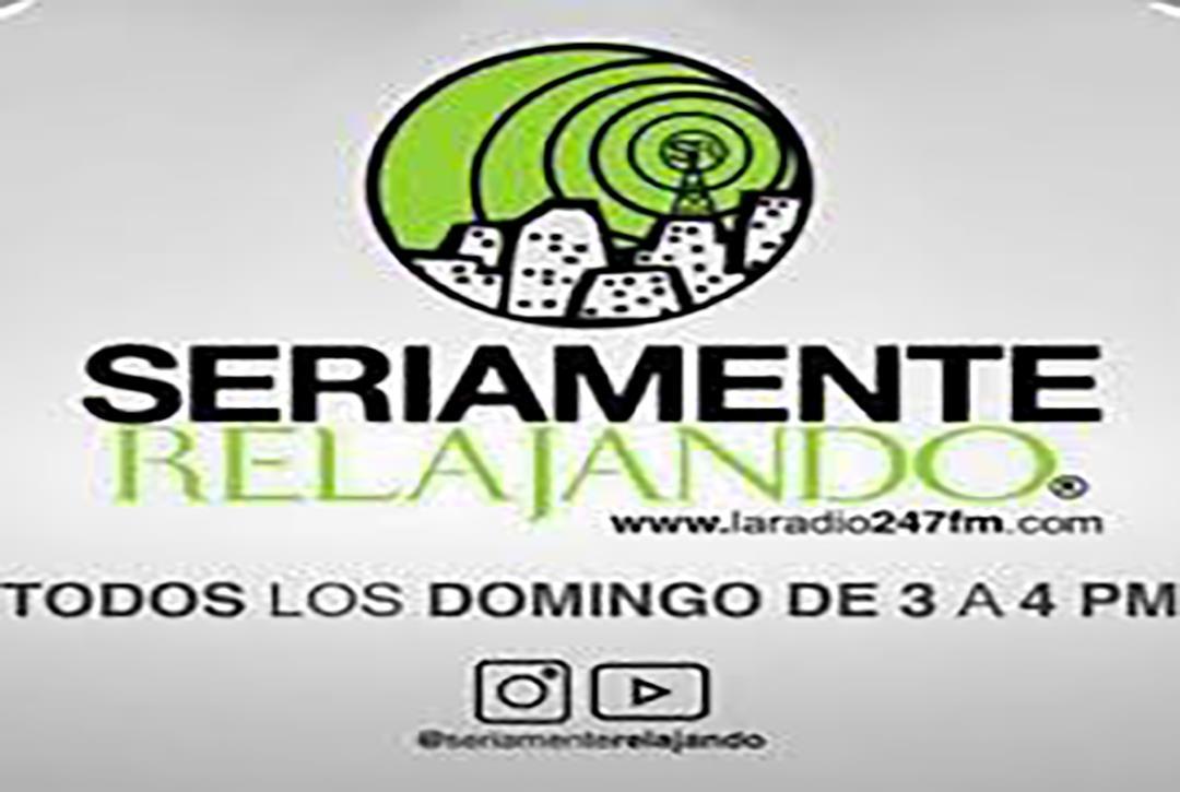 SERIAMENTE RELAJANDO BLOQUE 3 DOMINGOS DE 3 A 4 PM #LARADIO247FMENVIVO